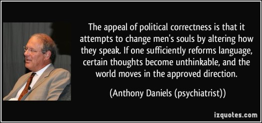 quote-the-appeal-of-political-correctness-is-that-it-attempts-to-change-men-s-souls-by-altering-how-they-anthony-daniels-psychiatrist-222584