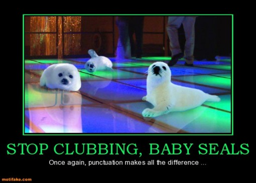 stop-clubbing-baby-seals-stop-clubbing-baby-seals-punctuatio-demotivational-posters-1328522015