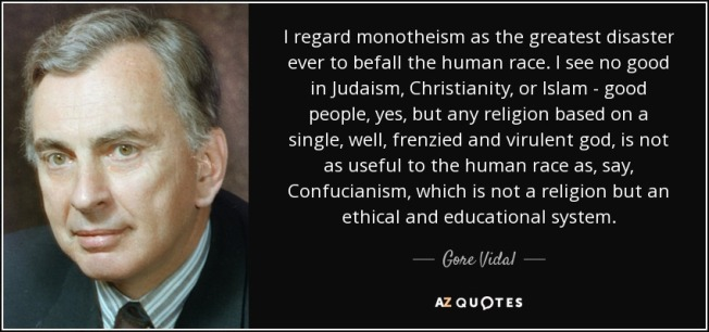 quote-i-regard-monotheism-as-the-greatest-disaster-ever-to-befall-the-human-race-i-see-no-gore-vidal-52-99-79